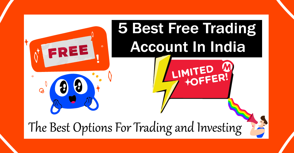 Read more about the article 5 Best Free Trading Account In India – The Best Options For Beginners For Trading and Investing