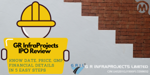 Read more about the article GR InfraProjects IPO Review – Know Date, Price, GMP, Financial Details In 5 Easy Steps